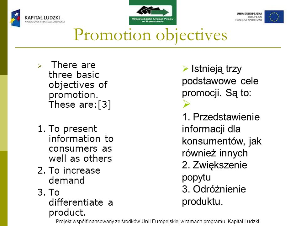 Promotion objectives There are three basic objectives of promotion. These are:[3] 1. To present information to consumers as well as others.